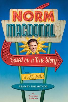 Based on a True Story: A Memoir (Unabridged) - Norm Macdonald