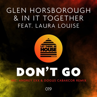 Don't Go (Andrey Exx & Dogus Cabakcor Remix) - Glen Horsborough & In It Together Feat. Laura Louise mp3 download