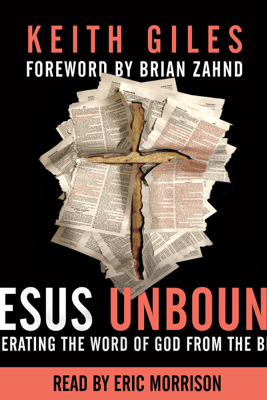 Jesus Unbound: Liberating the Word of God from the Bible (Unabridged) - Keith Giles