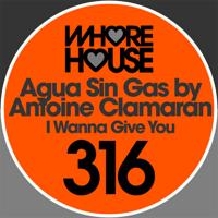 I Wanna Give You Antoine Clamaran & Agua Sin Gas