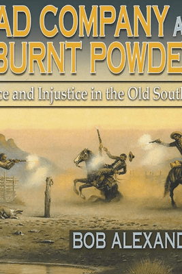 Bad Company and Burnt Powder: Justice and Injustice in the Old Southwest (Unabridged) - Bob Alexander