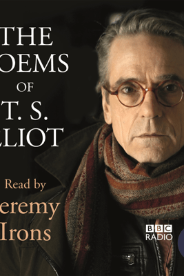 The Poems of T. S. Eliot: Read by Jeremy Irons (Unabridged) - T S Eliot