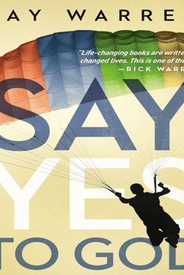 Say Yes to God - Kay Warren