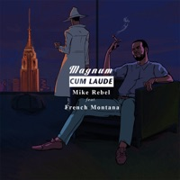 Magnum Cum Laude (feat. French Montana) - Single - Mike Rebel mp3 download