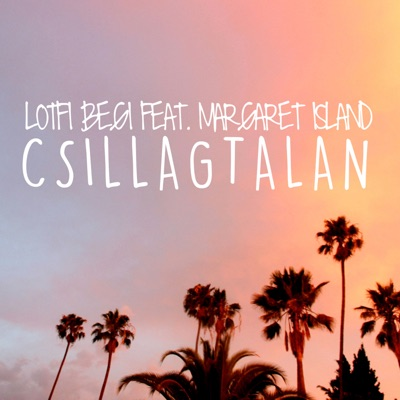 Csillagtalan (Extended Version) - Lotfi Begi Feat. Margaret Island mp3 download