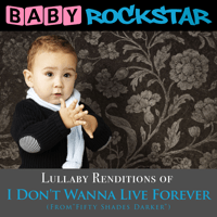 I Don't Wanna Live Forever Baby Rockstar