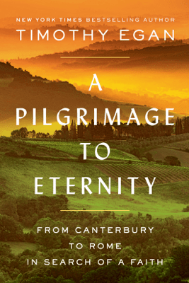 A Pilgrimage to Eternity: From Canterbury to Rome in Search of a Faith (Unabridged) - Timothy Egan