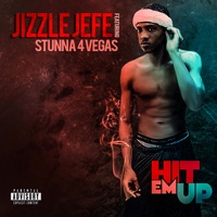 Hit Em Up - Single - Jizzle Jefe & Stunna 4 Vegas mp3 download