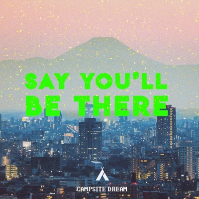 Say You'll Be There - Campsite Dream mp3 download
