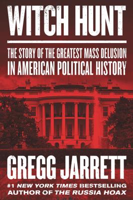 Witch Hunt - Gregg Jarrett