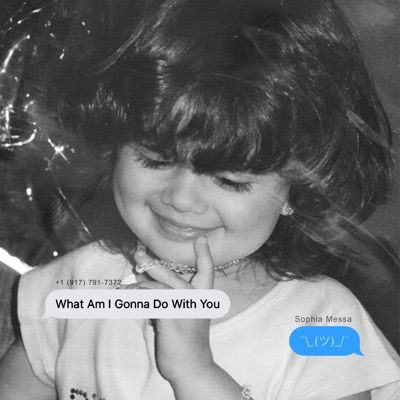What Am I Gonna Do With You - Sophia Messa mp3 download
