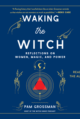 Waking the Witch (Unabridged) - Pam Grossman