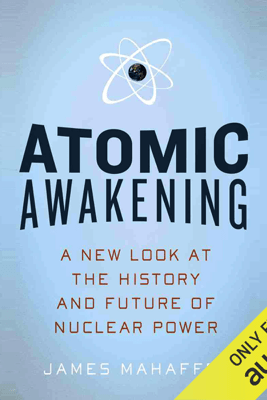Atomic Awakening: A New Look at the History and Future of Nuclear Power (Unabridged) - James Mahaffey