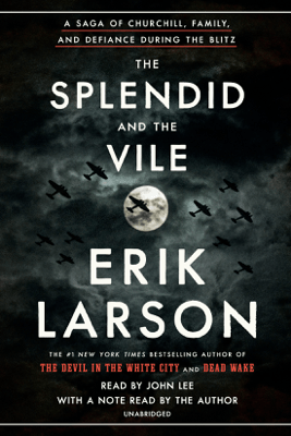 The Splendid and the Vile: A Saga of Churchill, Family, and Defiance During the Blitz (Unabridged) - Erik Larson