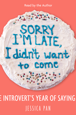Sorry I'm Late, I Didn't Want to Come (Unabridged) - Jessica Pan