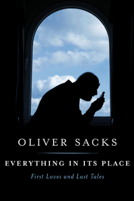 Everything in Its Place: First Loves and Last Tales (Unabridged) - Oliver Sacks