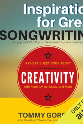 Inspiration for Great Songwriting: For Pop, Rock & Roll, Jazz, Blues, Broadway, and Country Songwriters: A Cheat Sheet Book About Creativity with Form, Lyrics, Music, and More (Unabridged) - Tommy Gordon