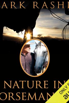 Nature in Horsemanship: Discovering Harmony Through Principles of Aikido (Unabridged) - Mark Rashid