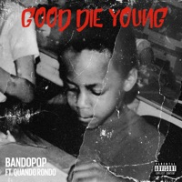 Good Die Young (feat. Quando Rondo) - Single - Bando Pop mp3 download