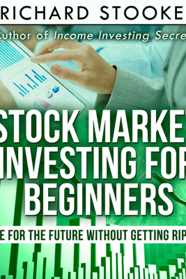 Stock Market Investing for Beginners: How Anyone Can Have a Wealthy Retirement by Ignoring Much of the Standard Advice and Without Wasting Time or Getting Scammed (Unabridged) - Richard Stooker