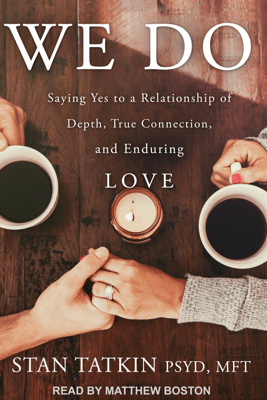 We Do: Saying Yes to a Relationship of Depth, True Connection, and Enduring Love - Stan Tatkin PsyD MFT