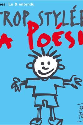 Trop stylée la poésie: Les 50 plus beaux poèmes de la langue française - Charles Baudelaire, Paul Verlaine, Victor Hugo & Jacques Prévert