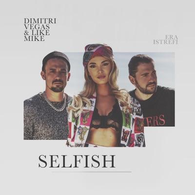 Selfish - Dimitri Vegas & Like Mike & Era Istrefi mp3 download