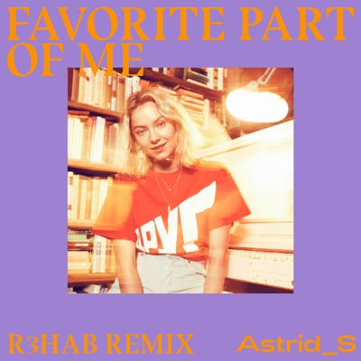 Favorite Part Of Me (R3HAB Remix) - Astrid S mp3 download