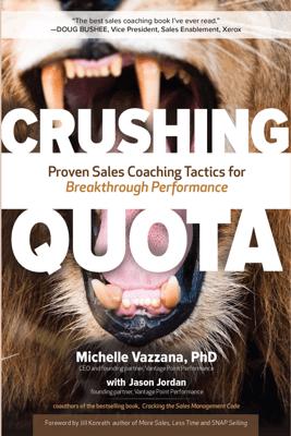 Crushing Quota: Proven Sales Coaching Tactics for Breakthrough Performance - Michelle Vazzana, Jason Jordan & Jill Konrath