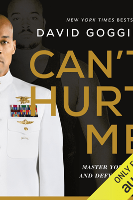 Can't Hurt Me: Master Your Mind and Defy the Odds (Unabridged) - David Goggins