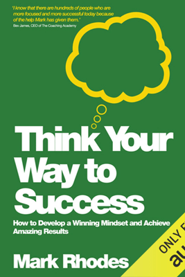 Think Your Way to Success: How to Develop a Winning Mindset and Achieve Amazing Results (Unabridged) - Mark Rhodes