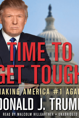 Time to Get Tough: Making America #1 Again - Donald Trump