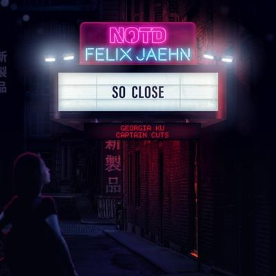 So Close - NOTD & Felix Jaehn & Captain Cuts Feat. Georgia Ku mp3 download