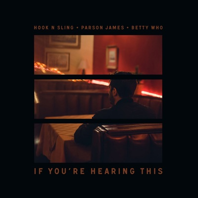 If You're Hearing This - Hook N Sling & Parson James & Betty Who mp3 download