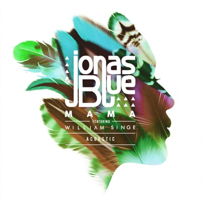 Mama (Acoustic) - Jonas Blue Feat. William Singe mp3 download