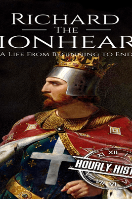 Richard the Lionheart: A Life from Beginning to End: Royalty Biography, Book 8 (Unabridged) - Hourly History