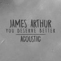 You Deserve Better (Acoustic) - Single - James Arthur