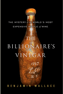 The Billionaire's Vinegar: The Mystery of the World's Most Expensive Bottle of Wine (Abridged) - Benjamin Wallace