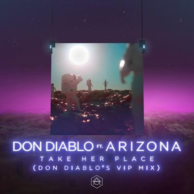 Take Her Place (Don Diablo's VIP Mix) - Don Diablo Feat. A R I Z O N A mp3 download
