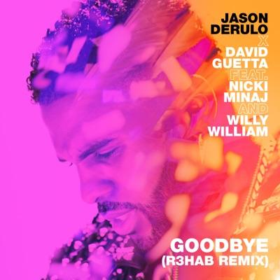 Goodbye (R3hab Remix) - Jason Derulo & David Guetta Feat. Nicki Minaj & Willy William mp3 download