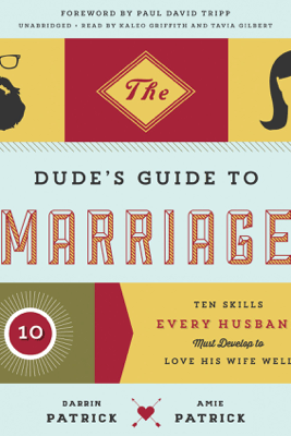 The Dude's Guide to Marriage: The Ten Skills Every Husband Must Develop to Love His Wife Well - Darrin Patrick & Amie Patrick