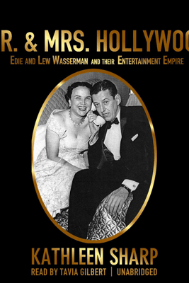 Mr. & Mrs. Hollywood: Edie and Lew Wasserman and Their Entertainment Empire - Kathleen Sharp