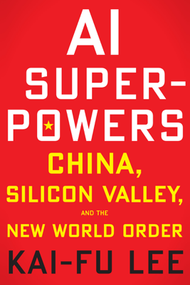 AI Superpowers: China, Silicon Valley, and the New World Order (Unabridged) - Kai-Fu Lee
