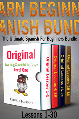 Learn Beginner Spanish Bundle: The Ultimate Spanish for Beginners Bundle: Lessons 1 to 30: From the Original Learning Spanish like Crazy Level 1 (Unabridged) - Patrick Jackson