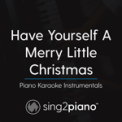 Free Download Sing2Piano Have Yourself a Merry Little Christmas (Key of F#) [Piano Karaoke Version] Mp3