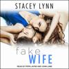 Stacey Lynn - Fake Wife: Crazy Love Series, Book 1 (Unabridged)  artwork