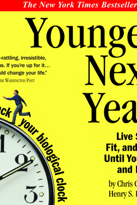 Younger Next Year: A Men's Guide to the New Science of Aging: How to Live Like 50 Until You're 80 and Beyond - Chris Crowley & Henry S. Lodge, M.D.
