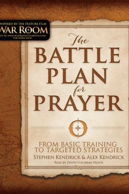 The Battle Plan for Prayer: From Basic Training to Targeted Strategies - Stephen Kendrick & Alex Kendrick