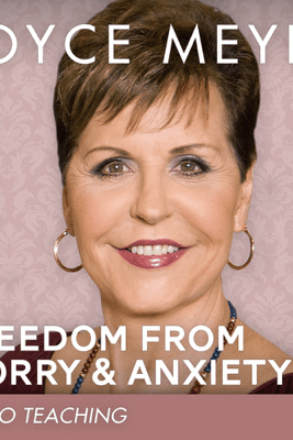 Freedom from Worry and Anxiety: Living a Life of Peace over the Threat of Disappointment - Joyce Meyer