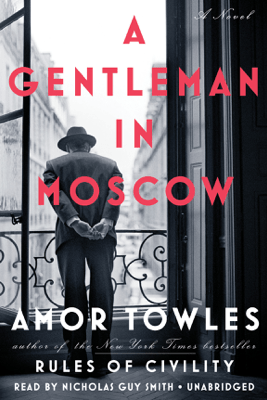 A Gentleman in Moscow: A Novel (Unabridged) - Amor Towles